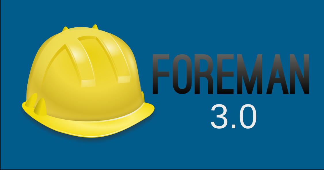 Foreman 3.0 – Was bedeutet der neue Major-Release
